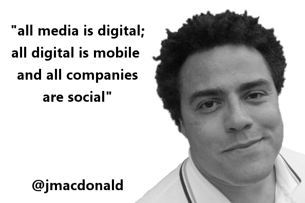 Jonathan MacDonald all media is digital all digital is mobile and all companies are social