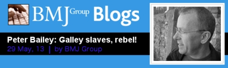 BMJ Dr Peter Bailey Galley slaves rebel