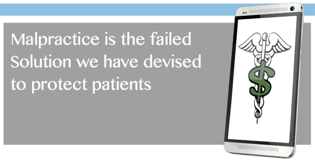 Malpractice is the failed solution we have devised to improve quality and Pt safety