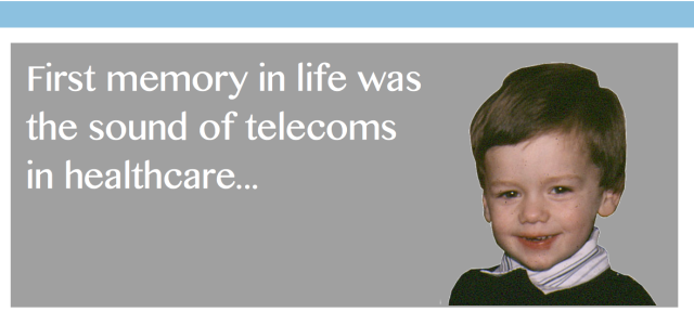 First memory in life was telecoms and healthcare