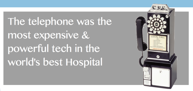 Telephone was the most powerful & expensive tech in the worlds best hospital