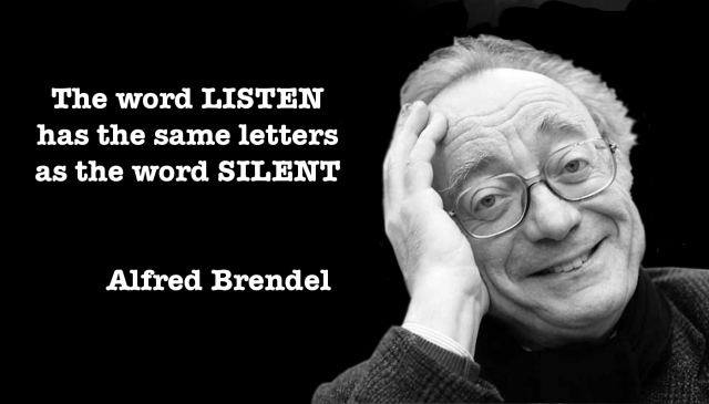 Alfred Brendel The word LISTEN has the same letters as the word SILENT