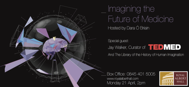 Imagining the Future of Medicine Albert Hall 22 April 2014