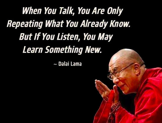Dalai Lama if you listen you may learn something new