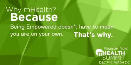 mHealth Summit Why mHealth because empowered doesnt mean you are on your own