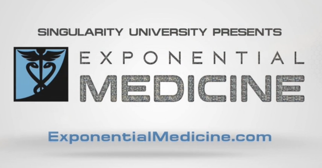 Exponential Medicine by the Singularity University